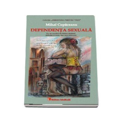 Dependenta sexuala - Mihai Copaceanu (Colectia Medicina pentru toti)