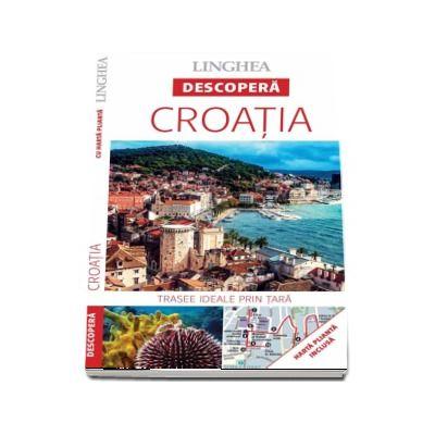 Descopera Croatia - Trasee ideale prin tara (Harta plianta inclusa)