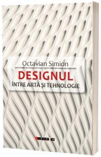 DESIGNUL. Intre arta si tehnologie