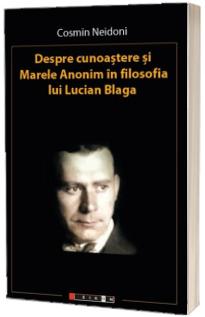 Despre cunoastere si Marele Anonim in filosofia lui Lucian Blaga