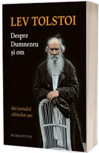 Despre Dumnezeu si om. Din jurnalul ultimilor ani - Lev Tolstoi (Editia a III-a)