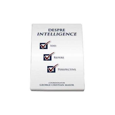 Despre intelligence  - Idei, repere, perspective