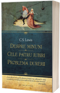 Despre minuni. Cele patru iubiri. Problema durerii - C.S. Lewis