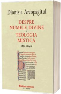 Despre numele divine - Teologia mistica (Editie bilingva)
