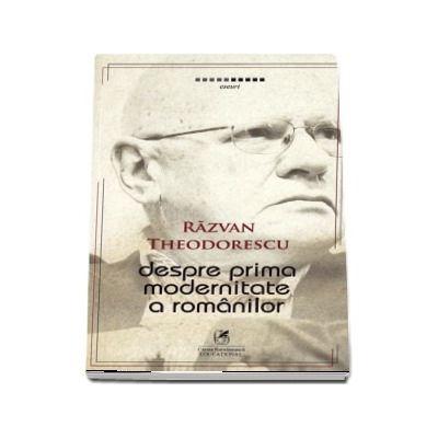 Despre prima modernitate a romanilor. Editie bilingva romana-engleza-franceza
