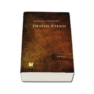 Destin etern - Poezii (Nicolae Croitoru)