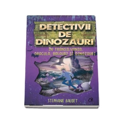 Detectivii de dinozauri in Transilvania. A sasea carte