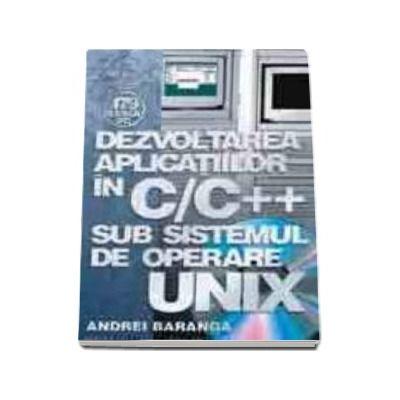 Dezvoltarea aplicatiilor in C/C++   sub sistemul de operare UNIX (reeditare)