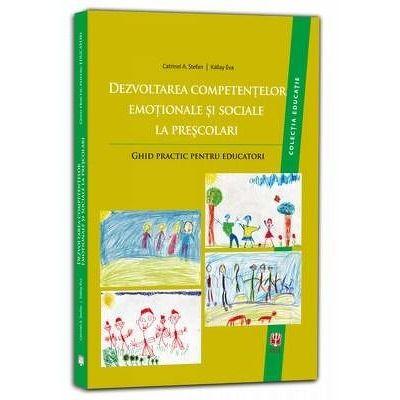 Dezvoltarea competentelor emotionale si sociale la prescolari. Ghid practic pentru educatori. Colectia Educatie