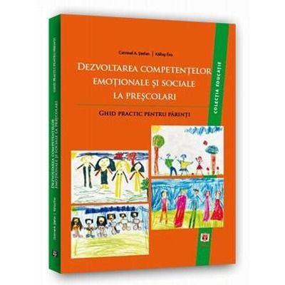 Dezvoltarea competentelor emotionale si sociale la prescolari. Ghid practic pentru parinti. Colectia Educatie