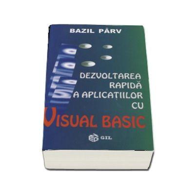 Dezvoltarea rapida a aplicatiilor cu Visual Basic - Bazil Parv