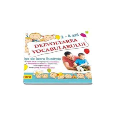 Dezvoltarea vocabularului - Fise de lucru ilustrate 2-4 ani