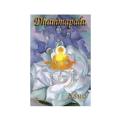 Dhammapada, calea legii divine revelata de Buddha - vol.6