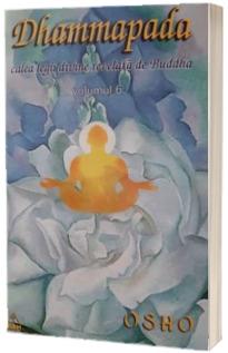 Dhammapada, calea legii divine revelata de Buddha, volumul VI