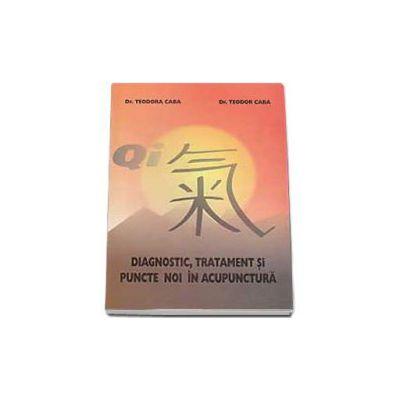Diagnostic, tratament si puncte noi in acupunctura (Teodora Caba)