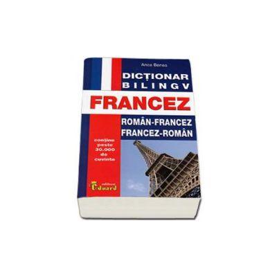 Dictionar bilingv Francez. Roman-Francez si Francez-Roman. (Contine peste 30.000 de cuvinte)