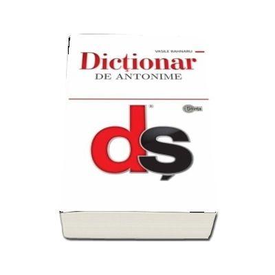Dictionar de antonime - Bahnaru Vasile (Editie brosata)