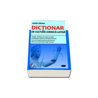 Dictionar de cultura juridica latina (Lazar Carjan)
