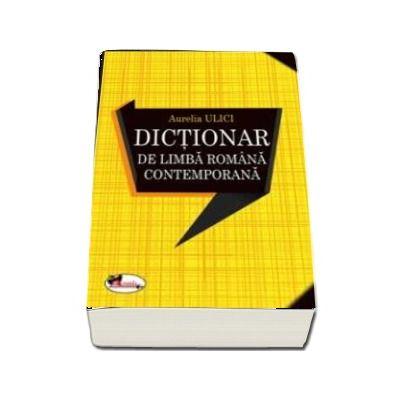 Dictionar de limba romana contemporana - Aurelia Ulici (Editia a II-a revizuita si adaugita)