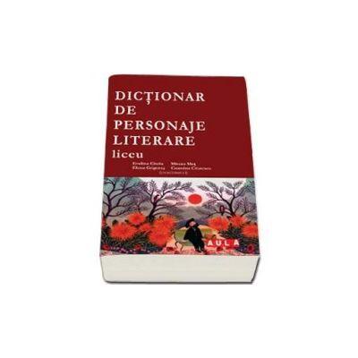 Dictionar de personaje literare pentru liceu (Evelina Circiu)
