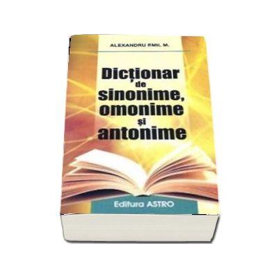 Dictionar de sinonime, omonime si antonime. Editie cu coperti brosate
