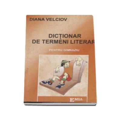 Dictionar de termeni literari pentru gimnaziu - Diana Velciov