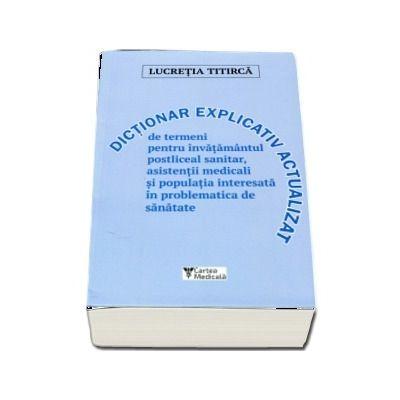 Dictionar de termeni pentru asistentii medicali si invatamantul postliceal sanitar - Actualizat de dr. Mariana Minea
