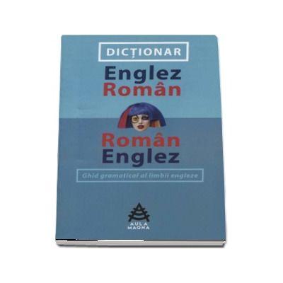 Dictionar englez-roman si roman-englez. Ghid gramatical al limbii engleze - Mona Arhie
