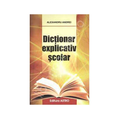 Dictionar explicativ scolar - Andrei Alexandru