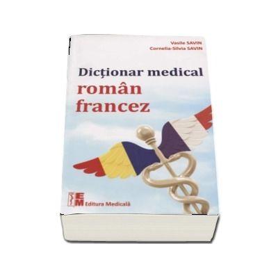 Dictionar medical Roman - Francez. Editie revazuta si augmentata (Vasile Savin)