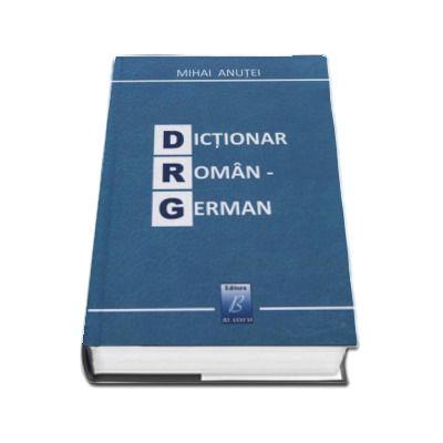 Dictionar Roman-German - Mihai Anutei (Contine 60.000 de cuvinte)