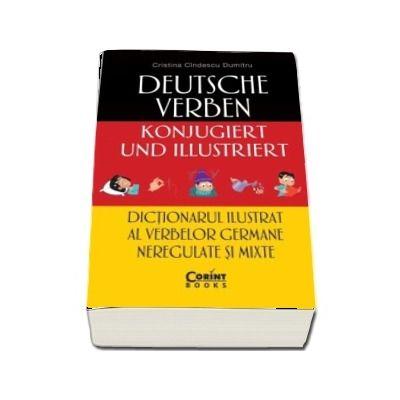 Dictionarul ilustrat al verbelor germane neregulate si mixte - Cristina Cindescu Dumitru (Editie ilustrata)
