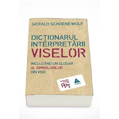 Dictionarul interpretarii viselor - Incluzand un glosar al simbolurilor din vise