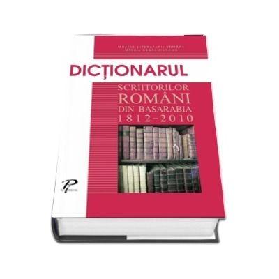 Dictionarul scriitorilor romani din Basarabia. 1812-2010