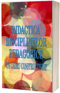 Didactica disciplinelor pedagogice. Un cadru constructivist - Musata Bocos (Editia a IV-a, revizuita)