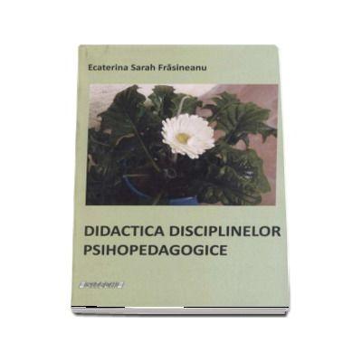 Didactica disciplinelor psihopedagogice - Ecaterina Sarah Frasineanu
