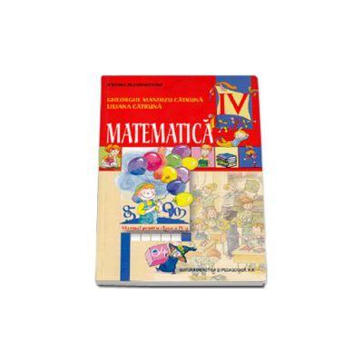 Matematica manual pentru clasa a IV-a (Gheorghe Mandizu Catruna)