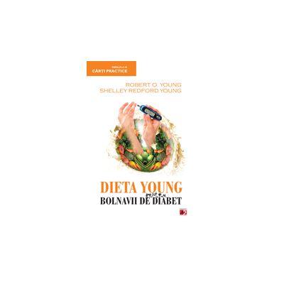Dieta Young pentru bolnavii de diabet. O dieta revolutionara pentru redobandirea sanatatii !