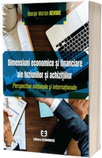 Dimensiuni economice si financiare ale fuziunilor si achizitiilor. Perspective nationale si internationale