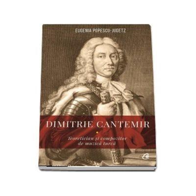 Dimitrie Cantemir. Teoretician si compozitor de muzica turca