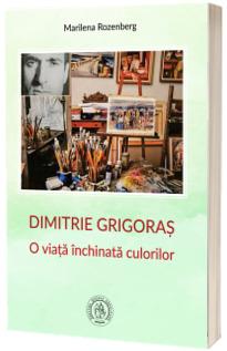 Dimitrie Grigoras. O viata inchinata culorilor