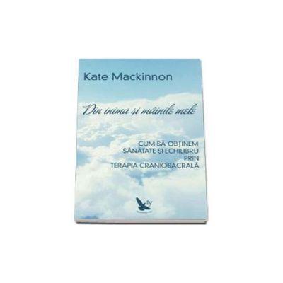 Din inima si mainile mele - Kate Mackinnon