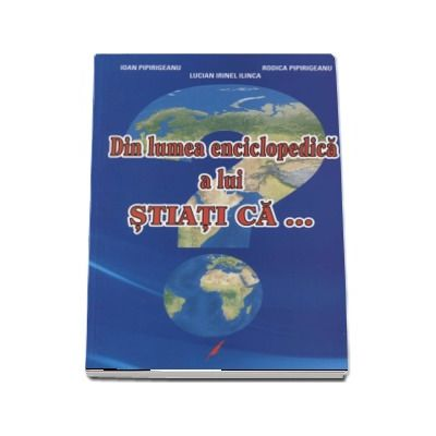 Din lumea enciclopedica a lui Stiati Ca...