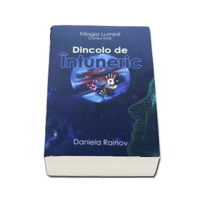 Dincolo de Intuneric - Trilogia Luminii, cartea intai (Daniela Rainov)