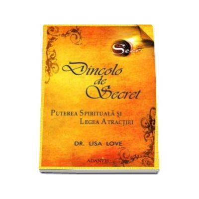 Dincolo de Secret. Puterea Spirituala si Legea Atractiei