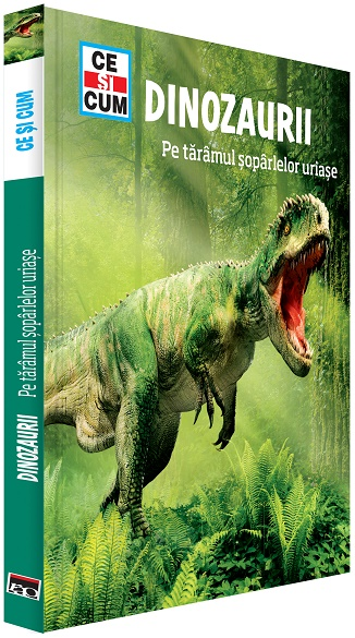 Dinozaurii. Pe taramul soparlelor uriase