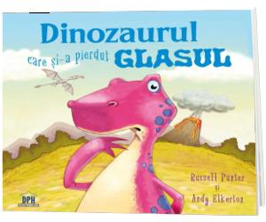 Dinozaurul care si-a pierdut glasul - Russell Punter cu ilustratii de Andy Elkerton