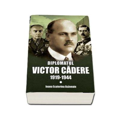 Diplomatul Victor Cadere 1919-1944