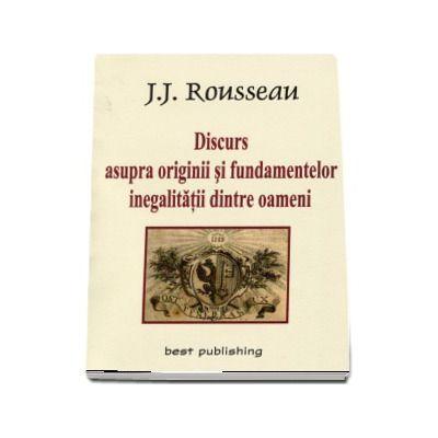 Discurs asupra originii si fundamentelor inegalitatii dintre oameni (Jean-Jacques Rousseau)