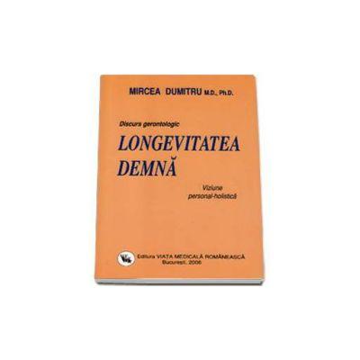 Discurs gerontologic - Longevitatea demna. Viziune personal-holistica